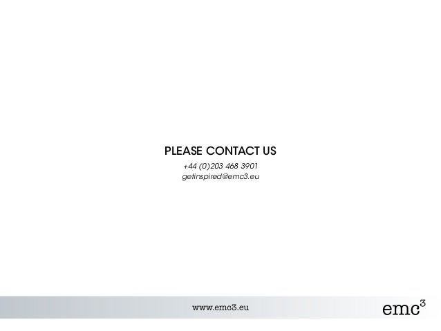 PLEASE CONTACT US +44 (0)203 468 3901 getinspired@emc3.eu