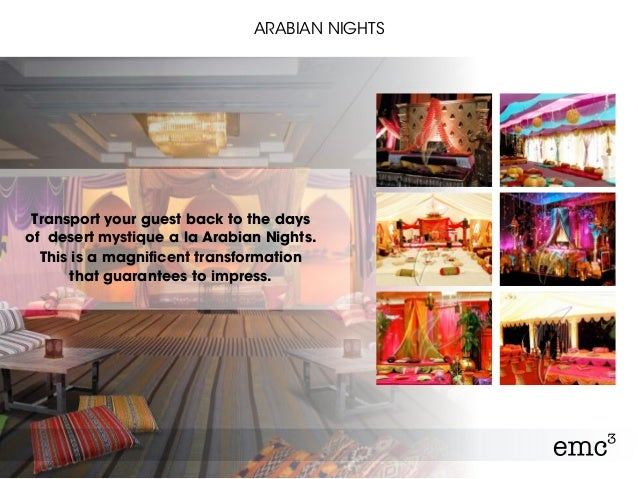 ARABIAN NIGHTS Transport your guest back to the days of desert mystique a la Arabian Nights. This is a magnificent transfo...