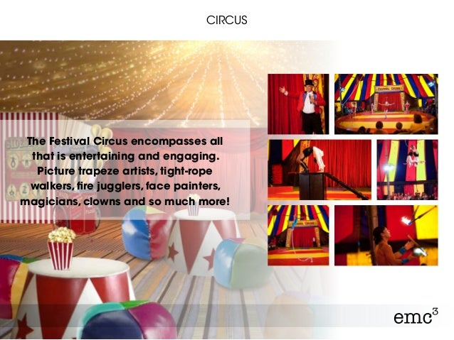 CIRCUS The Festival Circus encompasses all that is entertaining and engaging. Picture trapeze artists, tight-rope walkers,...