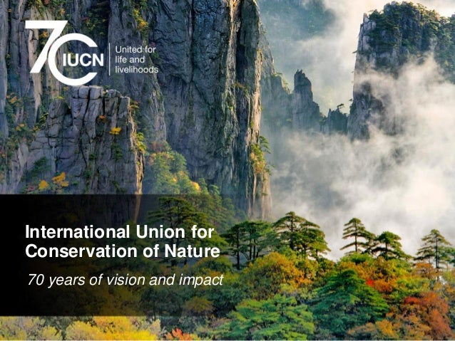 International Union for Conservation of Nature 70 years of vision and impact