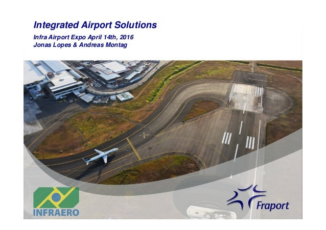 Integrated Airport Solutions Infra Airport Expo April 14th, 2016 Jonas Lopes & Andreas Montag