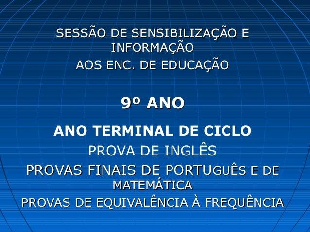 SESSÃO DE SENSIBILIZAÇÃO ESESSÃO DE SENSIBILIZAÇÃO E INFORMAÇÃOINFORMAÇÃO AOS ENC. DE EDUCAÇÃOAOS ENC. DE EDUCAÇÃO 9º ANO9...