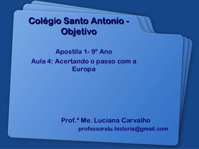 Colégio Santo Antonio - Objetivo Apostila 1- 9º Ano Aula 4: Acertando o passo com a Europa Prof.ª Me. Luciana Carvalho pro...