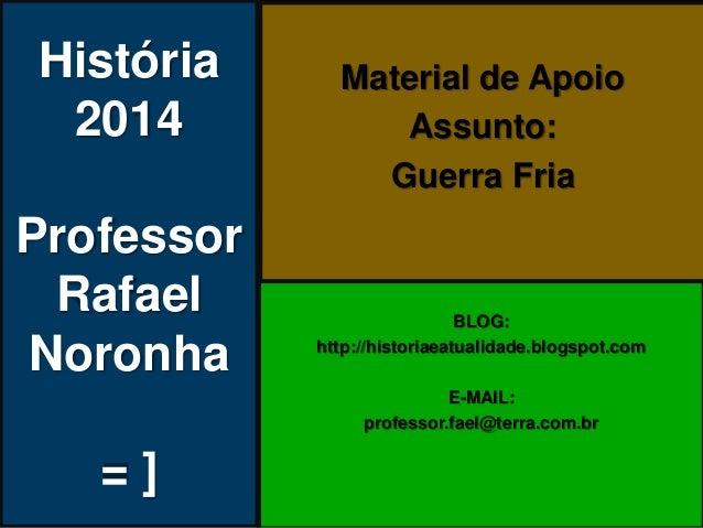 História 2014 Professor Rafael Noronha = ] Material de Apoio Assunto: Guerra Fria BLOG: http://historiaeatualidade.blogspo...
