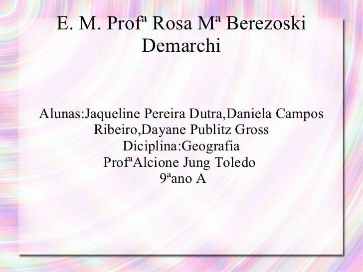 E. M. Profª Rosa Mª Berezoski Demarchi Alunas:Jaqueline Pereira Dutra,Daniela Campos Ribeiro,Dayane Publitz Gross Diciplin...