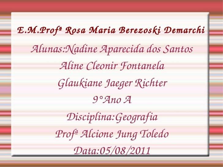 E.M.Profª Rosa Maria Berezoski Demarchi Alunas:Nadine Aparecida dos Santos Aline Cleonir Fontanela Glaukiane Jaeger Richte...