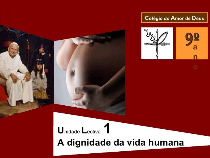 ano C olégio do  A mor de  D eus U nidade  L ectiva   1 A dignidade da vida humana
