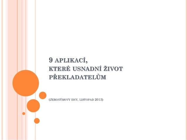 9 APLIKACÍ, KTERÉ USNADNÍ ŽIVOT PŘEKLADATELŮM  (JERONÝMOVY DNY, LISTOPAD 2013)