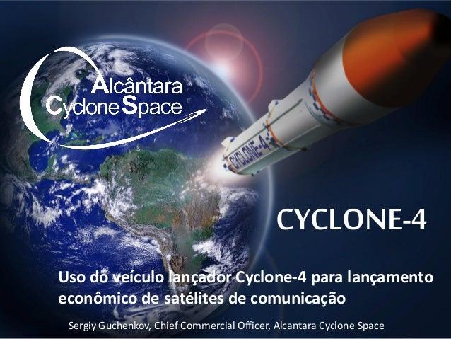 CYCLONE-4 Uso do veículo lançador Cyclone-4 para lançamento econômico de satélites de comunicação Sergiy Guchenkov, Chief ...