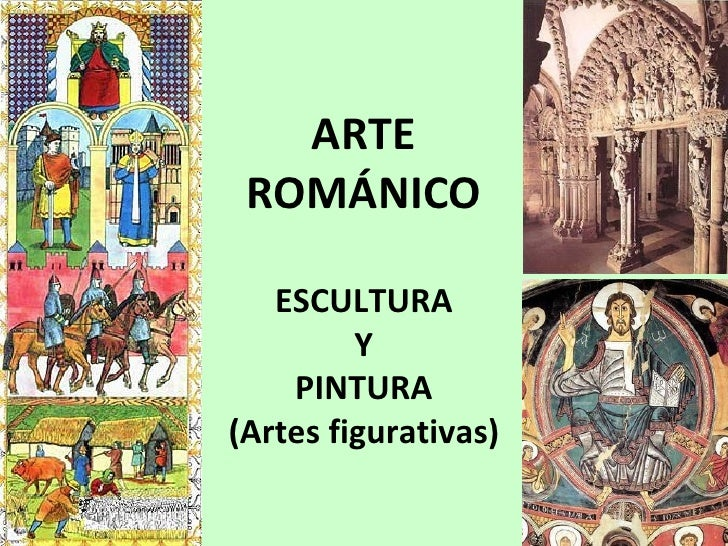 ARTE ROMÁNICO   ESCULTURA         Y    PINTURA(Artes figurativas)