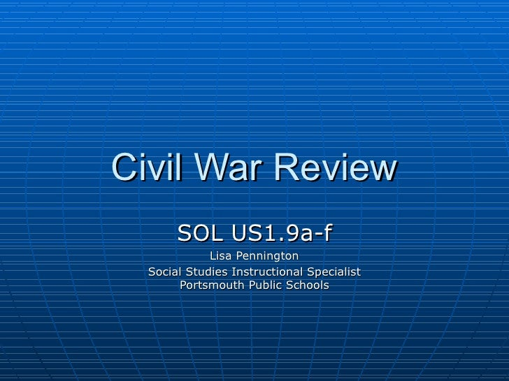 Civil War Review SOL US1.9a-f Lisa Pennington Social Studies Instructional Specialist Portsmouth Public Schools