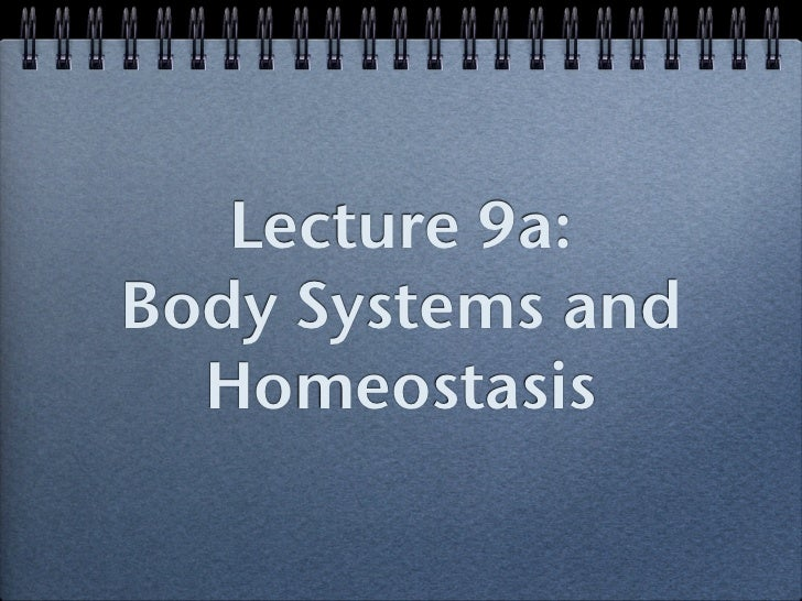 Lecture 9a:Body Systems and  Homeostasis