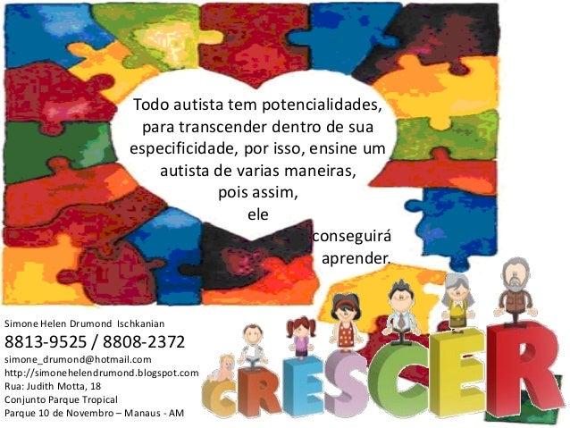 Todo autista tem potencialidades, para transcender dentro de sua especificidade, por isso, ensine um autista de varias man...