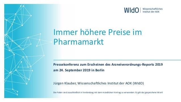 Immer höhere Preise im Pharmamarkt Pressekonferenz zum Erscheinen des Arzneiverordnungs-Reports 2019 am 24. September 2019...