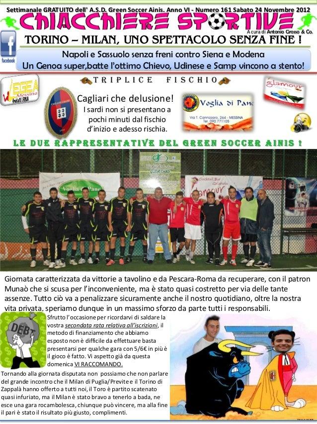 Settimanale GRATUITO dell A.S.D. Green Soccer Ainis. Anno VI - Numero 161 Sabato 24 Novembre 2012                         ...