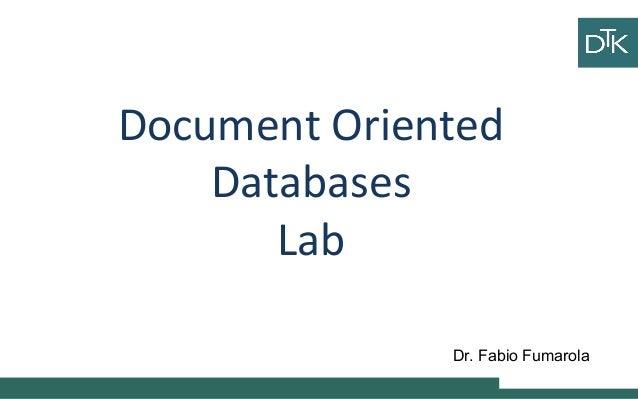 Document Oriented Databases Lab Ciao ciao Vai a fare ciao ciao Dr. Fabio Fumarola