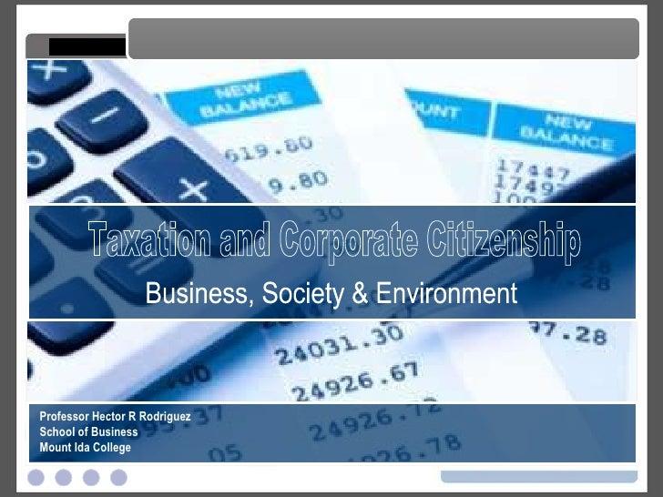 Taxation and Corporate Citizenship Taxation and Corporate Citizenship Professor Hector R Rodriguez School of Business Moun...