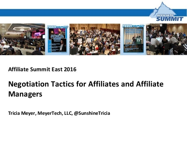Affiliate Summit East 2016 Negotiation Tactics for Affiliates and Affiliate Managers Tricia Meyer, MeyerTech, LLC, @Sunshi...