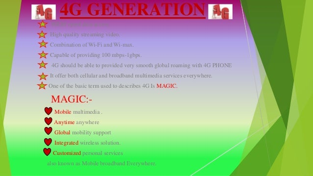 4G GENERATION HIGH speed data access. High quality streaming video. Combination of Wi-Fi and Wi-max. Capable of providing ...