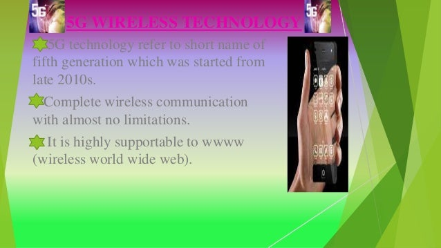 5G WIRELESS TECHNOLOGY 5G technology refer to short name of fifth generation which was started from late 2010s. Complete w...