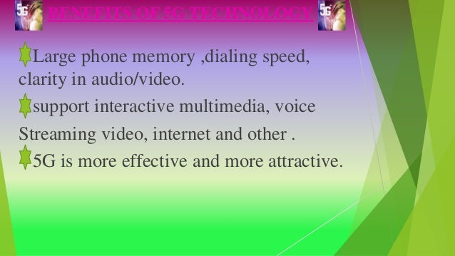 BENEFITS OF 5G TECHNOLOGY Large phone memory ,dialing speed, clarity in audio/video. support interactive multimedia, voice...