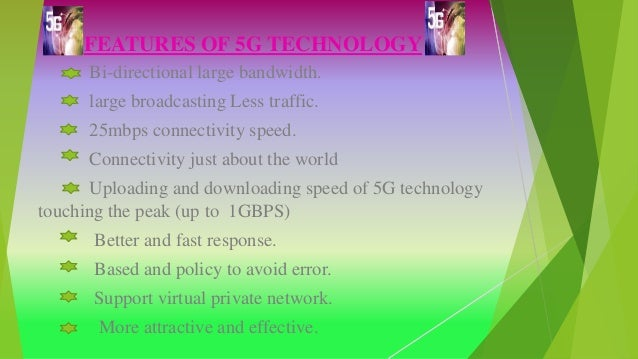 FEATURES OF 5G TECHNOLOGY Bi-directional large bandwidth. large broadcasting Less traffic. 25mbps connectivity speed. Conn...