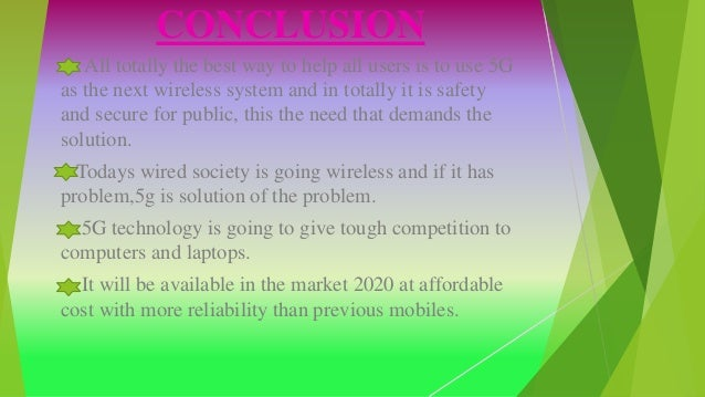 CONCLUSION All totally the best way to help all users is to use 5G as the next wireless system and in totally it is safety...