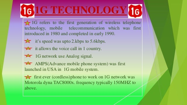 1G TECHNOLOGY 1G refers to the first generation of wireless telephone technology, mobile telecommunication which was first...