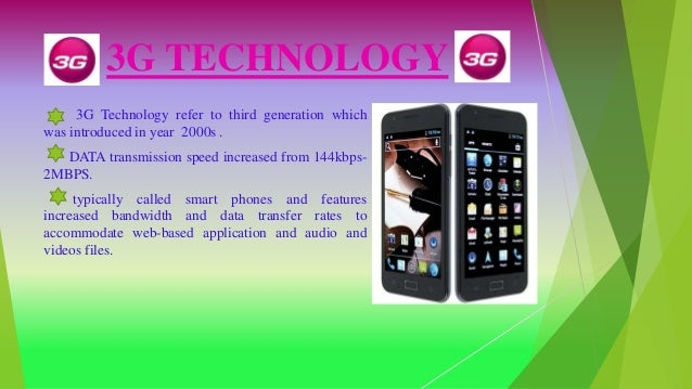 3G TECHNOLOGY 3G Technology refer to third generation which was introduced in year 2000s . DATA transmission speed increas...