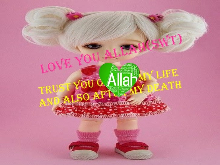 Love you Allah(SWT) Trust you only in my life and also after my death