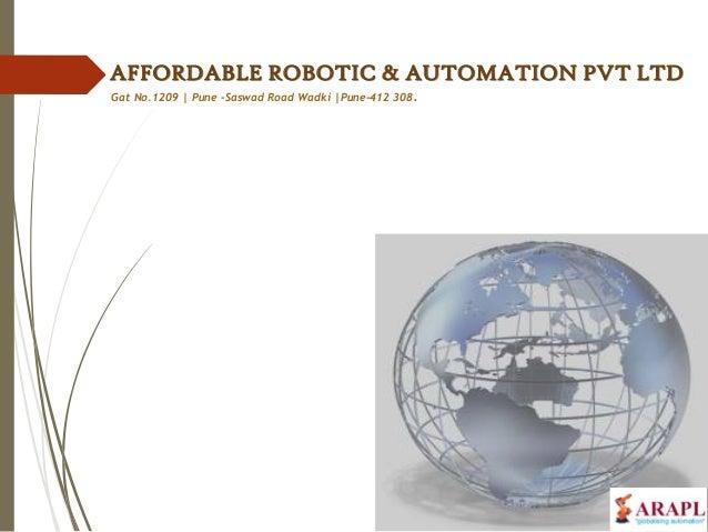 AFFORDABLE ROBOTIC & AUTOMATION PVT LTD Gat No.1209 | Pune -Saswad Road Wadki |Pune-412 308.