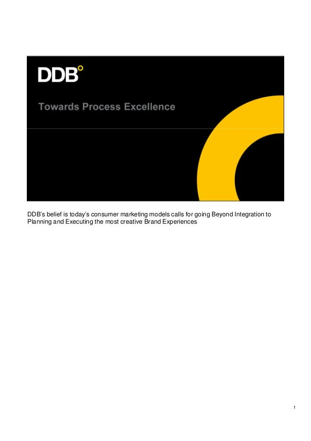 1 DDB's belief is today's consumer marketing models calls for going Beyond Integration to Planning and Executing the most ...
