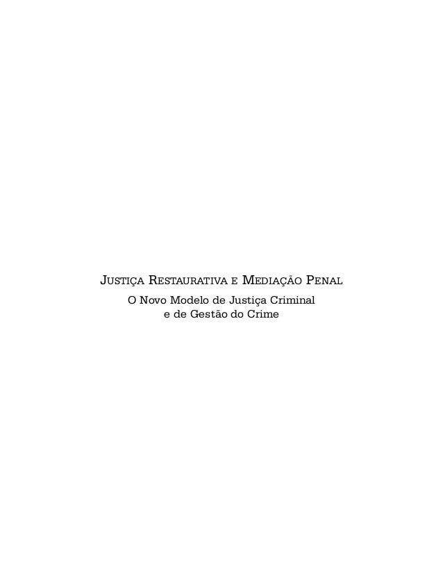 JUSTIÇA RESTAURATIVA E MEDIAÇÃO PENAL O Novo Modelo de Justiça Criminal e de Gestão do Crime