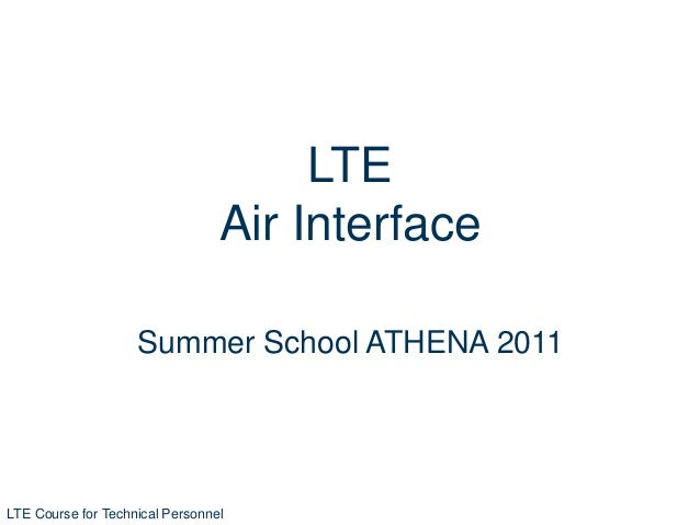 LTE Course for Technical Personnel Summer School ATHENA 2011 LTE Air Interface