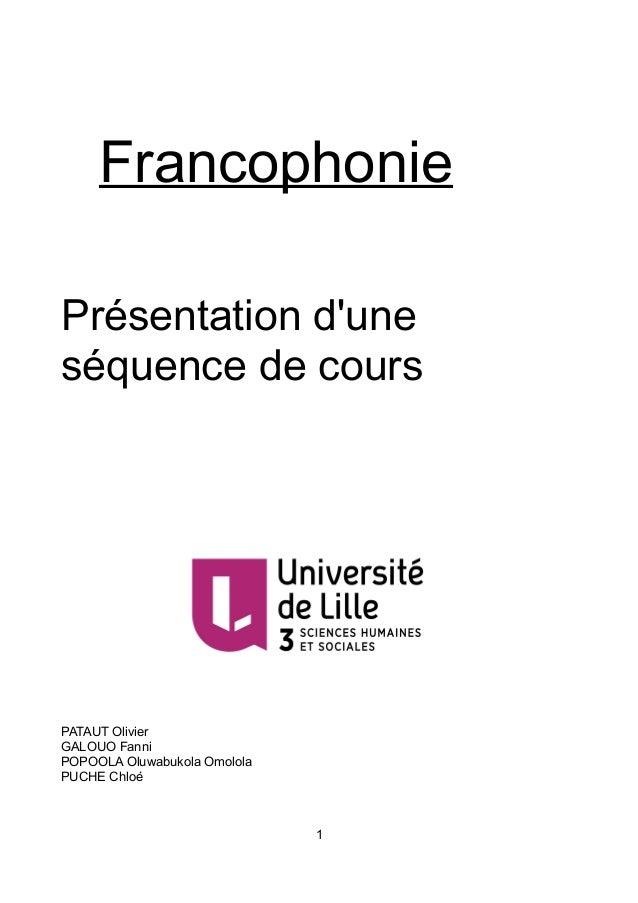 Francophonie Présentation d'une séquence de cours PATAUT Olivier GALOUO Fanni POPOOLA Oluwabukola Omolola PUCHE Chloé 1