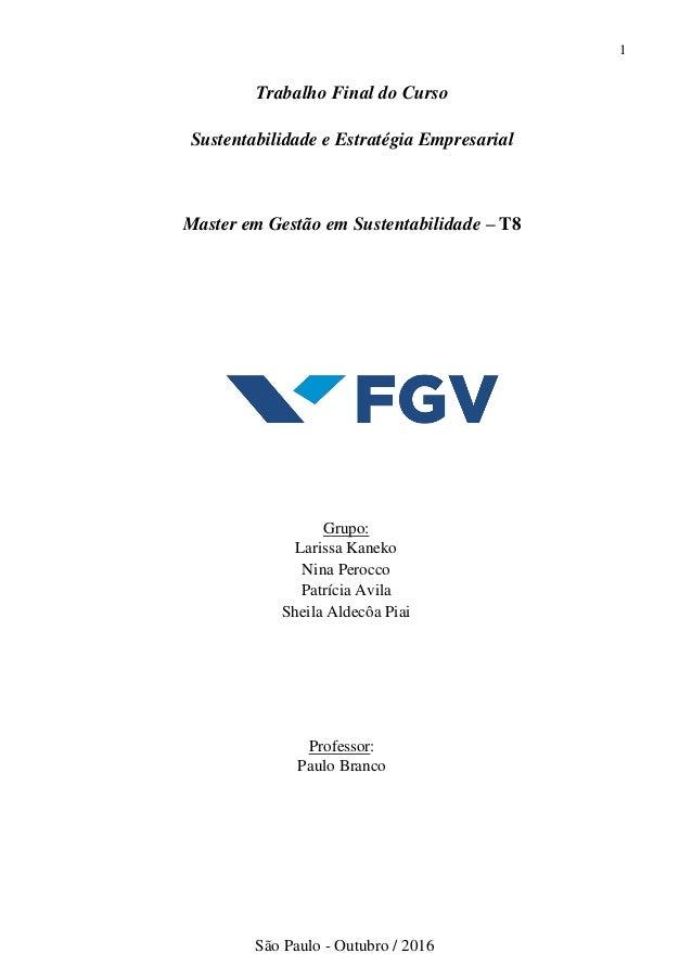 1 Trabalho Final do Curso Sustentabilidade e Estratégia Empresarial Master em Gestão em Sustentabilidade – T8 Grupo: Laris...