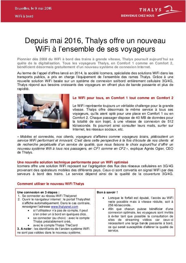 Depuis mai 2016, Thalys offre un nouveau WiFi à l'ensemble de ses voyageurs Pionnier dès 2008 du WiFi à bord des trains à ...