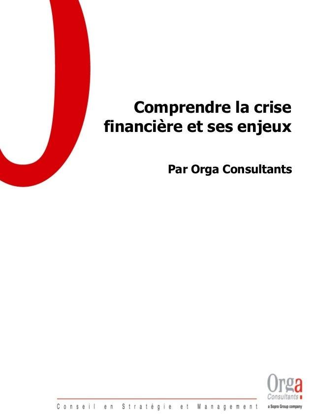 Comprendre la crise financière et ses enjeux Par Orga Consultants