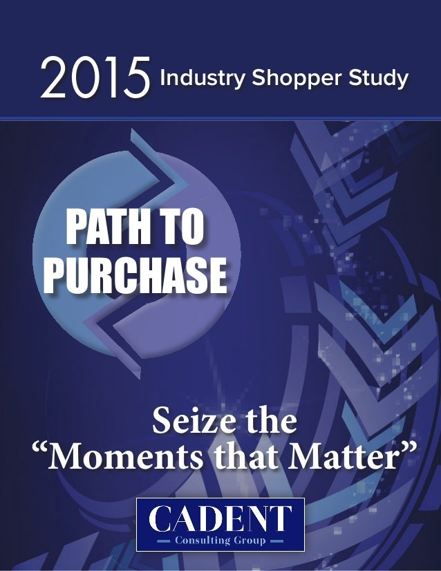 """Seize the """"Moments that Matter"""" Industry Shopper Study 2015 PATH TO PURCHASE"""