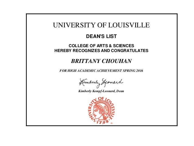 UNIVERSITY OF LOUISVILLE DEAN'S LIST COLLEGE OF ARTS & SCIENCES HEREBY RECOGNIZES AND CONGRATULATES BRITTANY CHOUHAN FOR H...