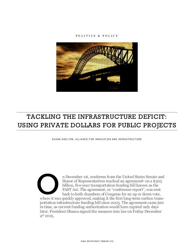 PUBLIC SECTOR DIGEST   FEBRUARY 2016 P O L I T I C S & P O L I C Y TACKLING THE INFRASTRUCTURE DEFICIT: USING PRIVATE DOLL...