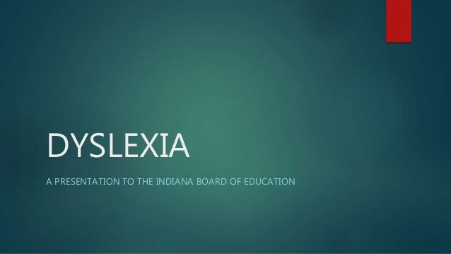 DYSLEXIA A PRESENTATION TO THE INDIANA BOARD OF EDUCATION