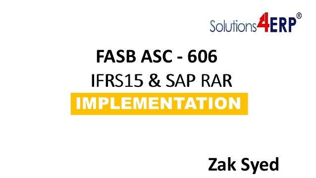 IFRS15 & SAP RAR IMPLEMENTATION IFRS15 & SAP RAR FASB ASC - 606 Zak Syed