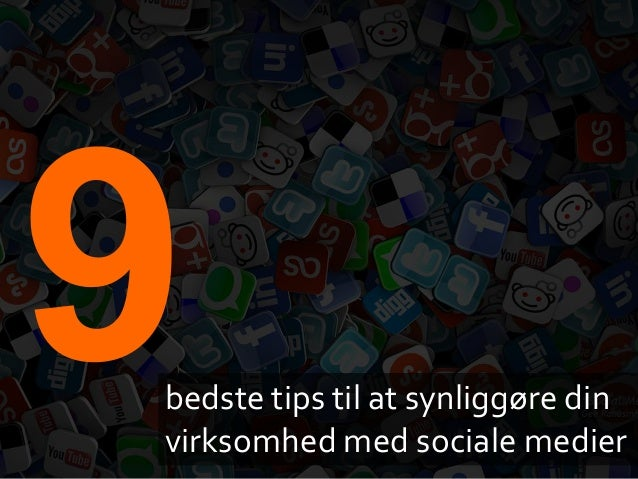 bedste tips til at synliggøre din  virksomhed med sociale medier