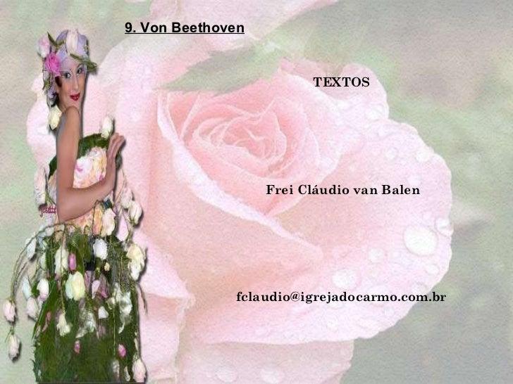 TEXTOS Frei Cláudio van Balen [email_address] 9. Von Beethoven