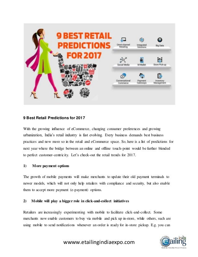 wwww.etailingindiaexpo.com 9 Best Retail Predictions for 2017 With the growing influence of eCommerce, changing consumer p...