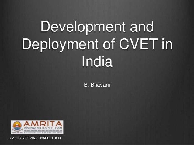 Development and Deployment of CVET in India B. Bhavani AMRITA VISHWA VIDYAPEETHAM
