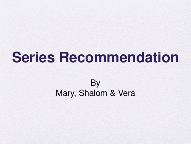 Series Recommendation By Mary, ...