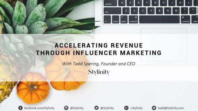 ACCELERATING REVENUE THROUGH INFLUENCER MARKETING With Tadd Spering, Founder and CEO facebook.com/Stylinity @Stylinity @St...