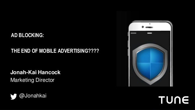 Jonah-Kai Hancock Marketing Director @Jonahkai AD BLOCKING: THE END OF MOBILE ADVERTISING????